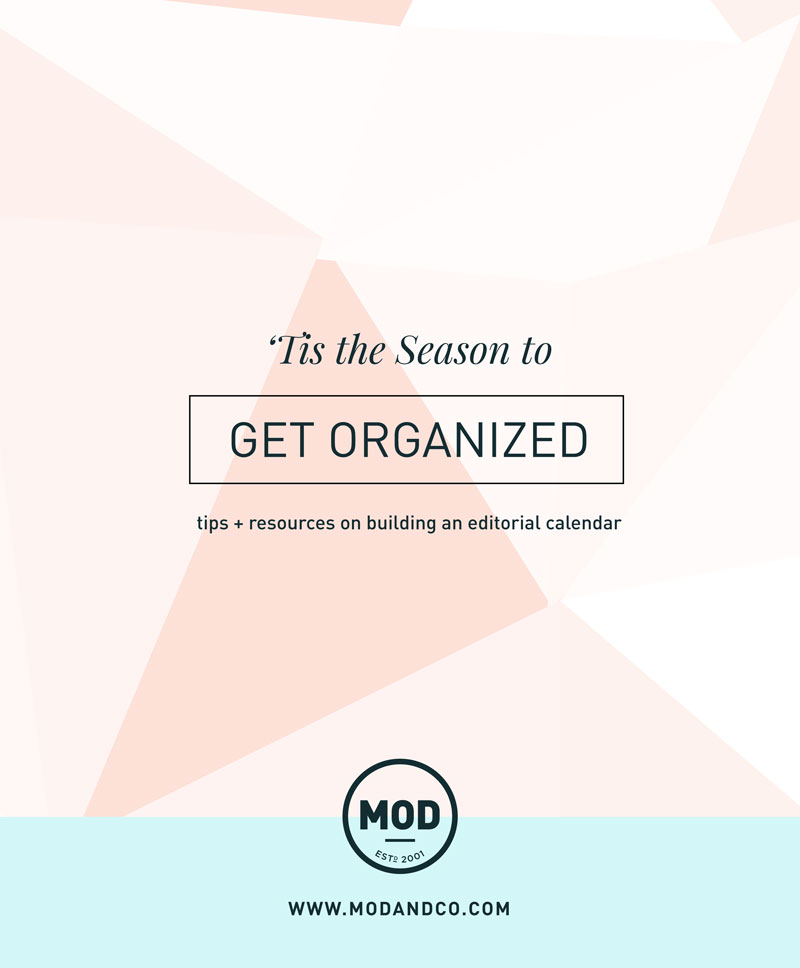 Get Organized - Tips + Resources on Building an Editorial Calendar | MOD - Doing Good by Design